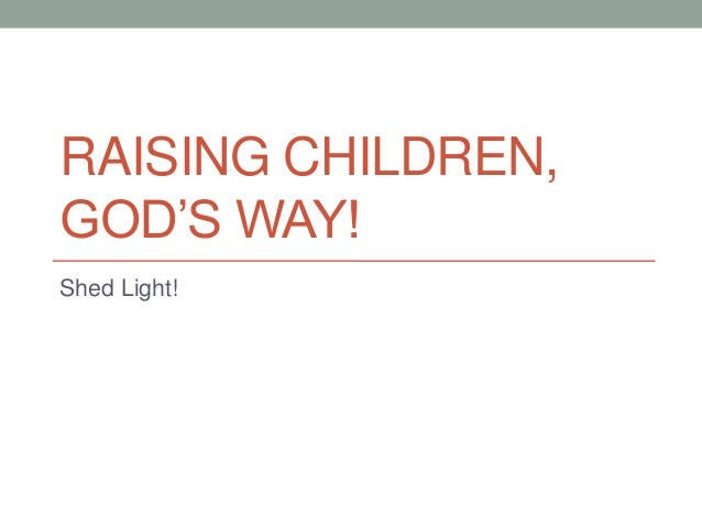 RAISING CHILDREN,GOD'S WAY!Shed Light!