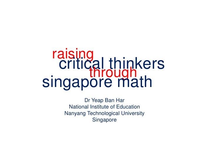 raising<br />critical thinkers<br />through<br />singapore math<br />Dr Yeap Ban Har<br />National Institute of Education<...