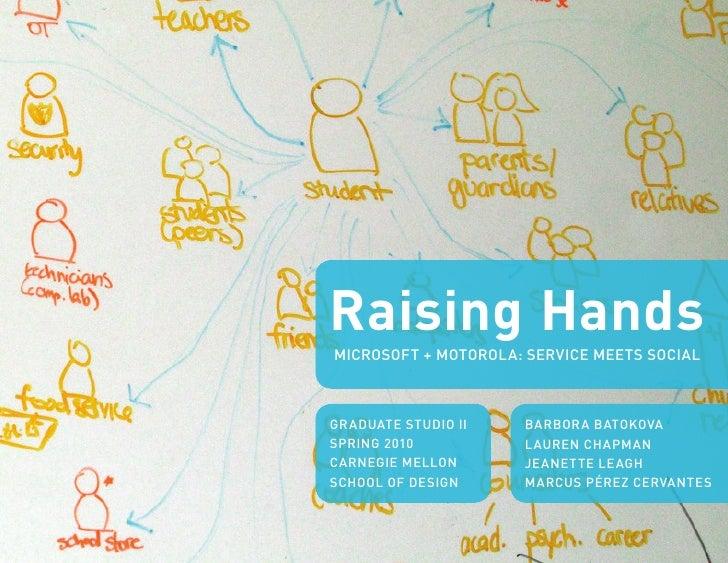 Raising Hands MICROSOFT + MOTOROLA: SERVICE MEETS SOCIAL    GRADUATE STUDIO II   BARBORA BATOKOVA SPRING 2010          LAU...