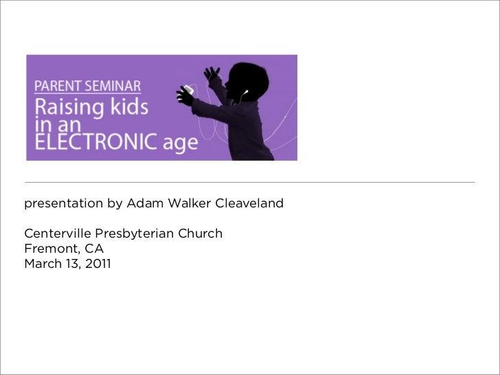 presentation by Adam Walker CleavelandCenterville Presbyterian ChurchFremont, CAMarch 13, 2011