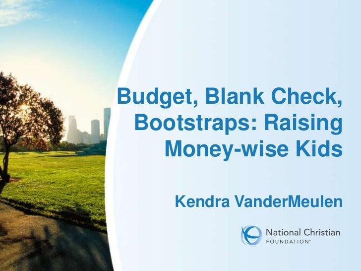 Budget, Blank Check, Bootstraps: Raising   Money-wise Kids     Kendra VanderMeulen