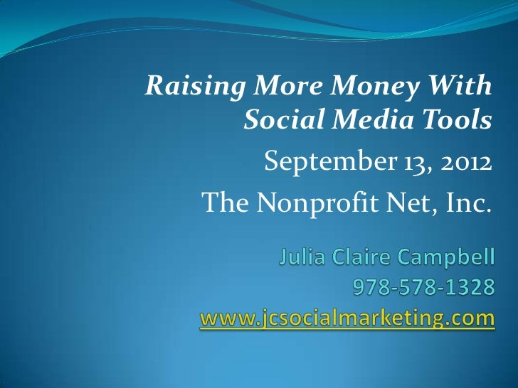 Raising More Money With       Social Media Tools        September 13, 2012    The Nonprofit Net, Inc.
