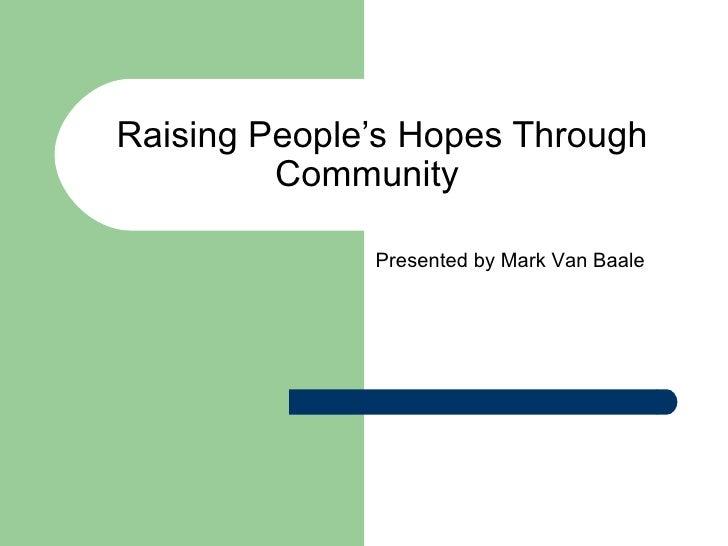 Raising People's Hopes Through Community   Presented by Mark Van Baale