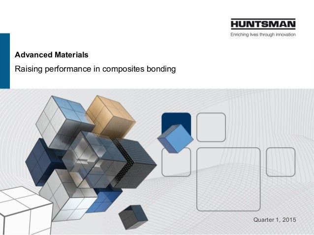 Advanced Materials Raising performance in composites bonding Quarter 1, 2015