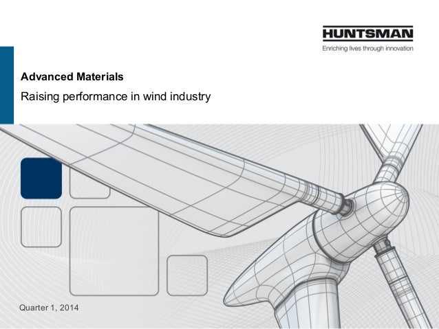 Advanced Materials  Raising performance in wind industry  Quarter 1, 2014