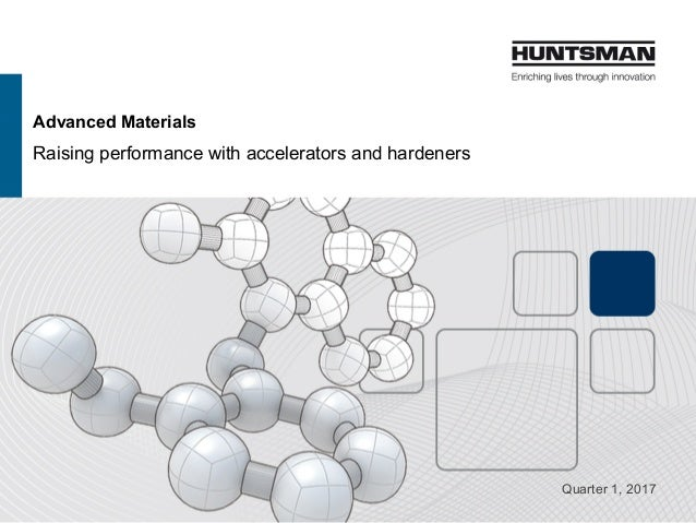 Advanced Materials Raising performance with accelerators and hardeners Quarter 1, 2017