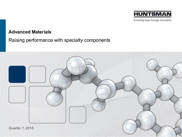 Advanced Materials Raising performance with specialty components Quarter 1, 2015