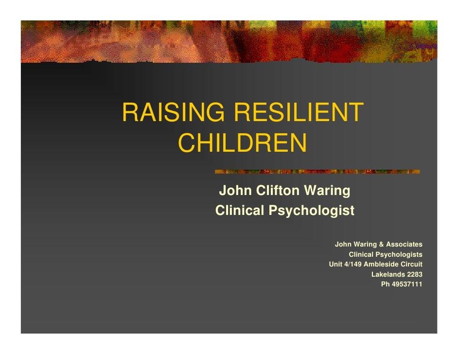 RAISING RESILIENT     CHILDREN       John Clifton Waring       Clinical Psychologist                          John Waring ...