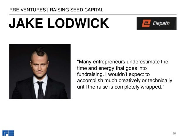 """JAKE LODWICK RRE VENTURES   RAISING SEED CAPITAL """"Many entrepreneurs underestimate the time and energy that goes into fund..."""