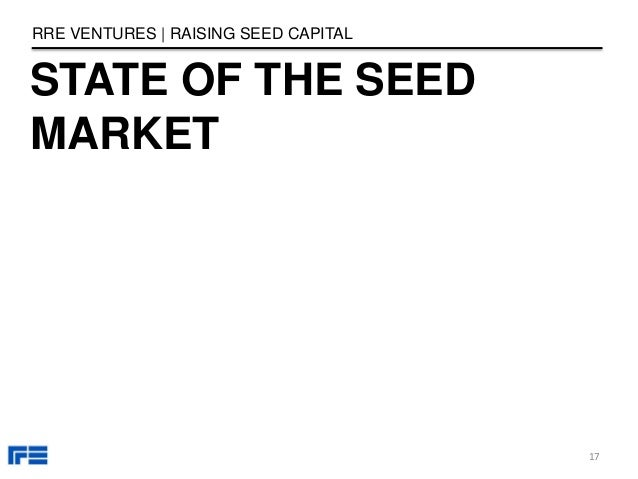 STATE OF THE SEED MARKET RRE VENTURES   RAISING SEED CAPITAL 17
