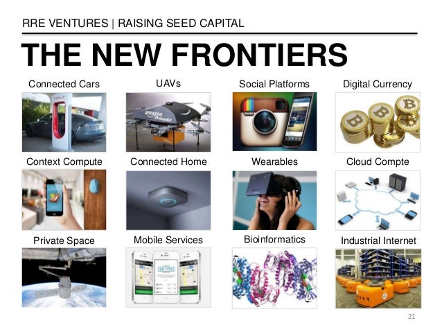 THE NEW FRONTIERS RRE VENTURES   RAISING SEED CAPITAL 21 Cloud Compte Social Platforms Digital Currency WearablesConnected...