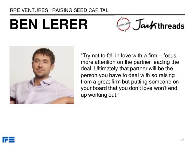 """BEN LERER RRE VENTURES   RAISING SEED CAPITAL """"Try not to fall in love with a firm – focus more attention on the partner l..."""