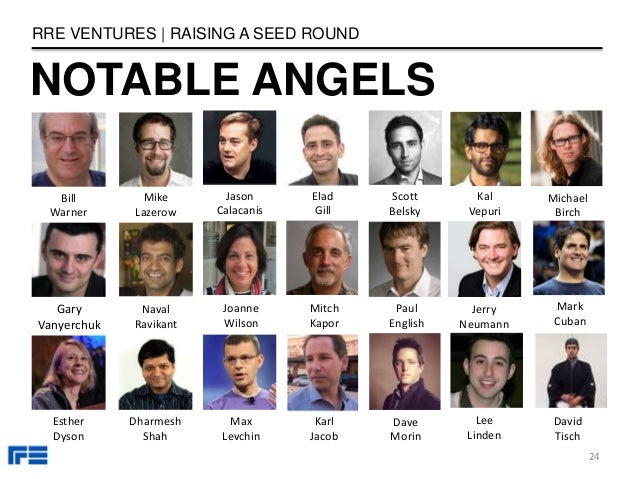 NOTABLE ANGELS RRE VENTURES   RAISING A SEED ROUND 24 Bill Warner Gary Vanyerchuk Esther Dyson Mike Lazerow Naval Ravikant...
