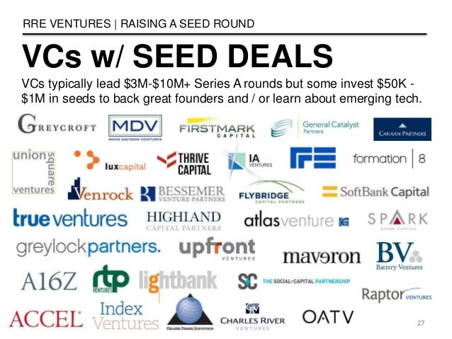 VCs w/ SEED DEALS RRE VENTURES   RAISING A SEED ROUND 27 VCs typically lead $3M-$10M+ Series A rounds but some invest $50K...
