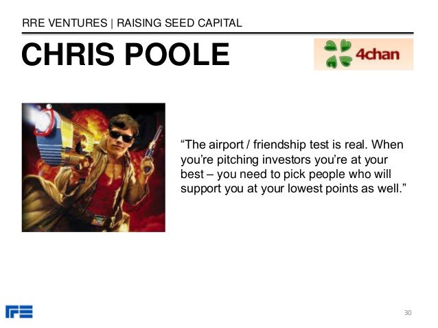"""CHRIS POOLE RRE VENTURES   RAISING SEED CAPITAL """"The airport / friendship test is real. When you're pitching investors you..."""