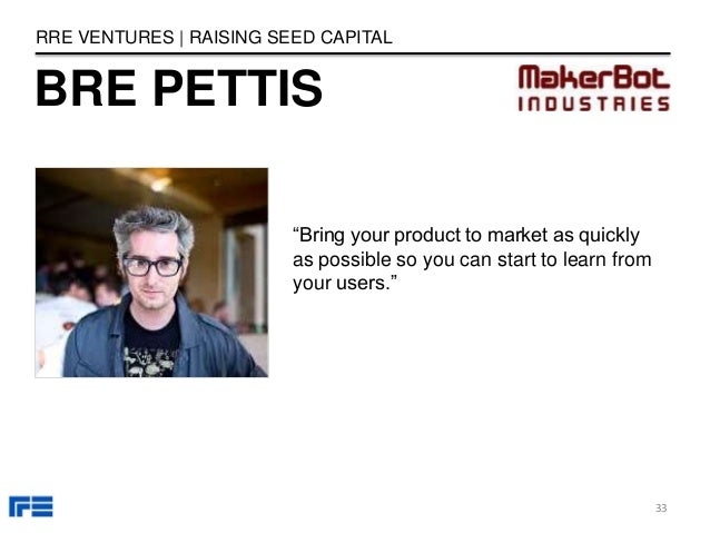 """BRE PETTIS RRE VENTURES   RAISING SEED CAPITAL """"Bring your product to market as quickly as possible so you can start to le..."""