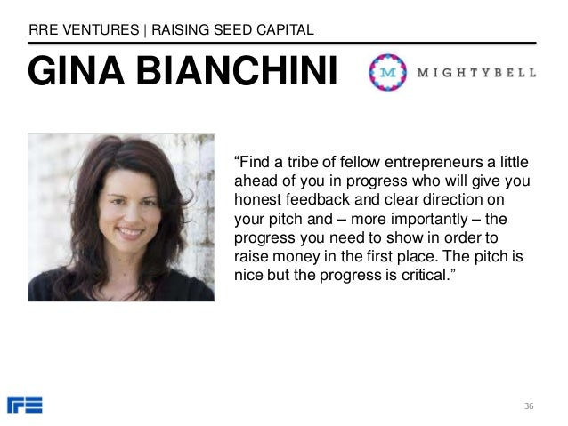 """GINA BIANCHINI RRE VENTURES   RAISING SEED CAPITAL """"Find a tribe of fellow entrepreneurs a little ahead of you in progress..."""