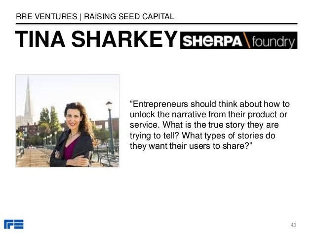 """TINA SHARKEY RRE VENTURES   RAISING SEED CAPITAL """"Entrepreneurs should think about how to unlock the narrative from their ..."""