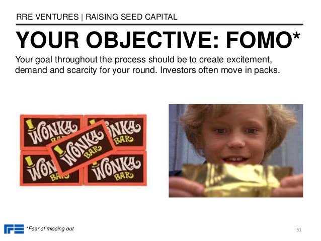 YOUR OBJECTIVE: FOMO* RRE VENTURES   RAISING SEED CAPITAL 51*Fear of missing out Your goal throughout the process should b...