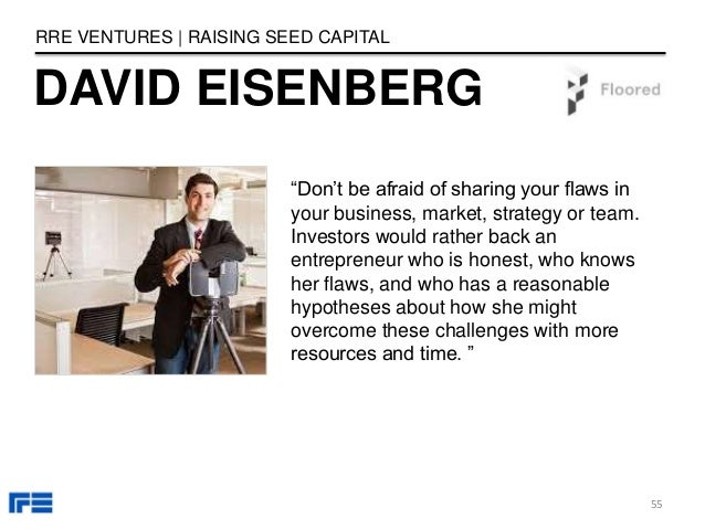 """DAVID EISENBERG RRE VENTURES   RAISING SEED CAPITAL """"Don't be afraid of sharing your flaws in your business, market, strat..."""