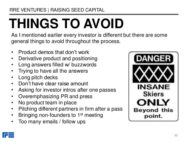 THINGS TO AVOID RRE VENTURES   RAISING SEED CAPITAL As I mentioned earlier every investor is different but there are some ...