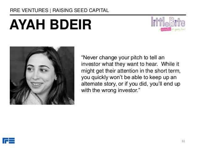 """AYAH BDEIR RRE VENTURES   RAISING SEED CAPITAL """"Never change your pitch to tell an investor what they want to hear. While ..."""