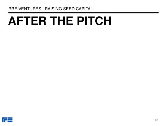 AFTER THE PITCH RRE VENTURES   RAISING SEED CAPITAL 62