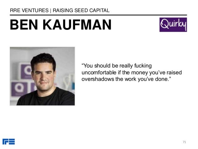 """BEN KAUFMAN RRE VENTURES   RAISING SEED CAPITAL """"You should be really fucking uncomfortable if the money you've raised ove..."""