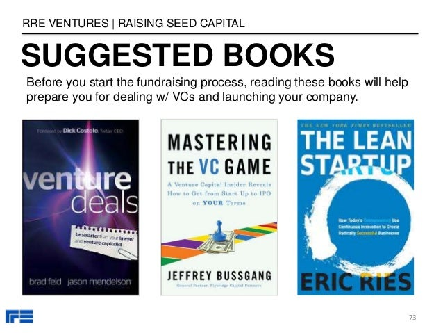 SUGGESTED BOOKS RRE VENTURES | RAISING SEED CAPITAL 73 Before you start the fundraising process, reading these books will ...