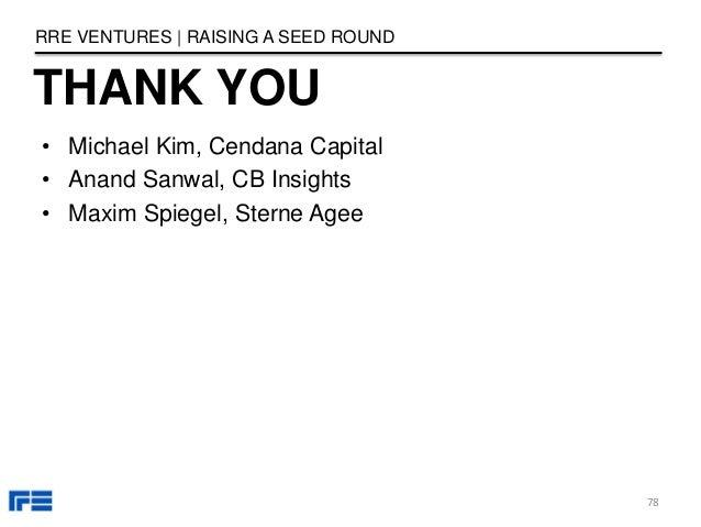 THANK YOU RRE VENTURES   RAISING A SEED ROUND • Michael Kim, Cendana Capital • Anand Sanwal, CB Insights • Maxim Spiegel, ...
