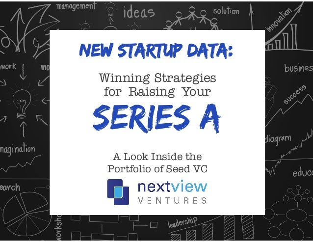 New STARTUP Data:  Winning Strategies  for Raising Your  Series A  A Look Inside the  Portfolio of Seed VC