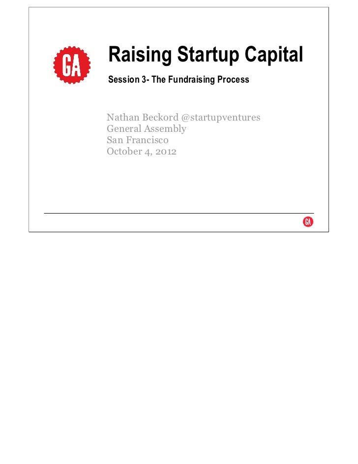 Raising Startup CapitalSession 3- The Fundraising ProcessNathan Beckord @startupventuresGeneral AssemblySan FranciscoOctob...
