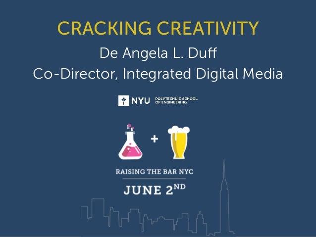 CRACKING CREATIVITY De Angela L. Duff Co-Director, Integrated Digital Media ! ! ! !