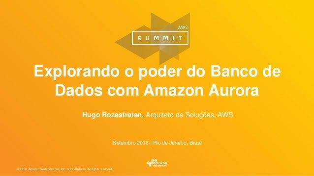 © 2016, Amazon Web Services, Inc. or its Affiliates. All rights reserved. Hugo Rozestraten, Arquiteto de Soluções, AWS Set...