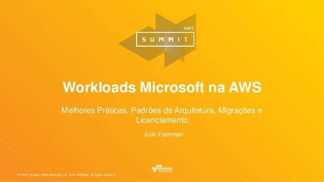 © 2016, Amazon Web Services, Inc. or its Affiliates. All rights reserved. Workloads Microsoft na AWS Melhores Práticas, Pa...