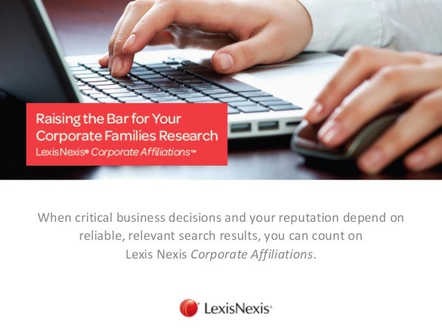 When critical business decisions and your reputation depend on reliable, relevant search results, you can count on  Lexis ...