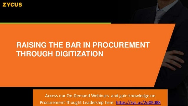 RAISING THE BAR IN PROCUREMENT THROUGH DIGITIZATION Access our On-Demand Webinars and gain knowledge on Procurement Though...