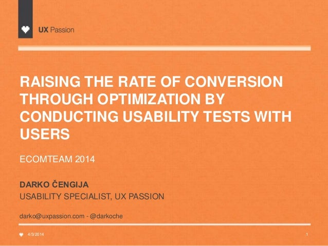 RAISING THE RATE OF CONVERSION THROUGH OPTIMIZATION BY CONDUCTING USABILITY TESTS WITH USERS ECOMTEAM 2014 4/3/2014 1 DARK...