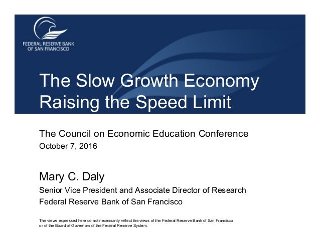 The Council on Economic Education Conference October 7, 2016 Mary C. Daly Senior Vice President and Associate Director of ...