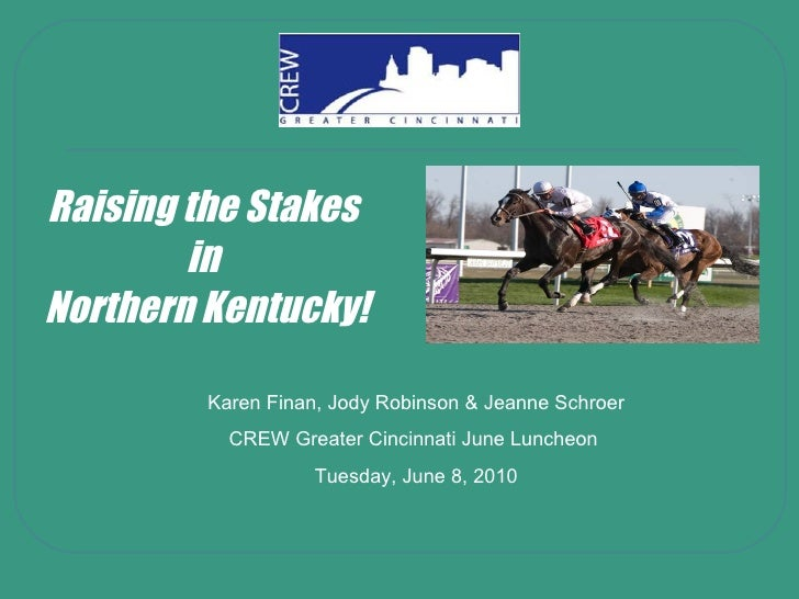 Raising the Stakes  in  Northern Kentucky! Karen Finan, Jody Robinson & Jeanne Schroer CREW Greater Cincinnati June Lunche...
