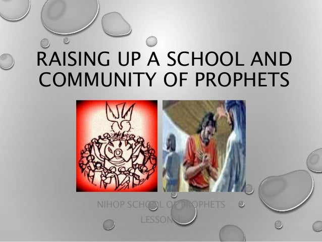 RAISING UP A SCHOOL AND COMMUNITY OF PROPHETS NIHOP SCHOOL OF PROPHETS LESSON 1