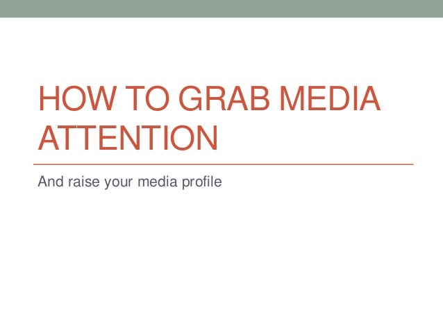 HOW TO GRAB MEDIA ATTENTION And raise your media profile