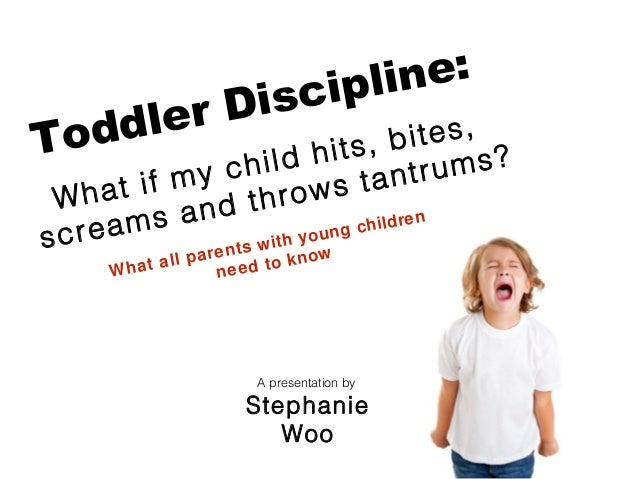 What all parents with young children need to know Toddler Discipline: What if my child hits, bites, screams and throws tan...