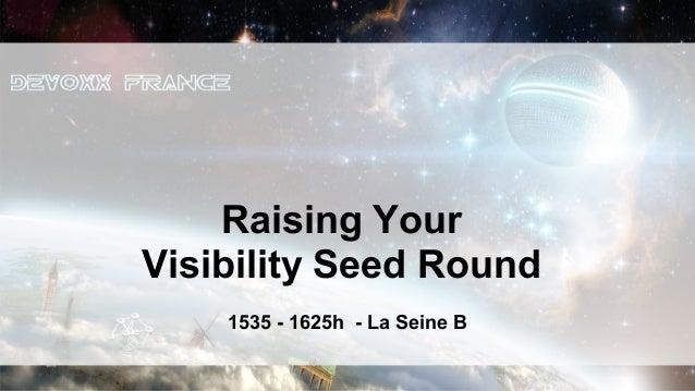Raising YourVisibility Seed Round    1535 - 1625h - La Seine B