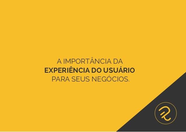 A IMPORTÂNCIA DA EXPERIÊNCIA DO USUÁRIO PARA SEUS NEGÓCIOS.