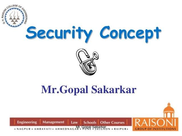 Security Concept  Mr.Gopal Sakarkar  Mr. Gopal Sakarkar