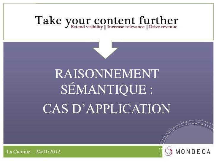 RAISONNEMENT                 SÉMANTIQUE :               CAS D'APPLICATIONLa Cantine – 24/01/2012