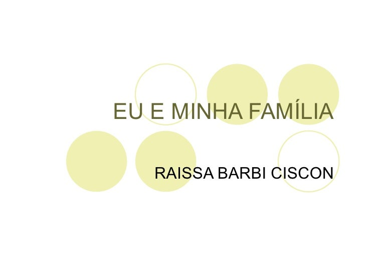 EU E MINHA FAMÍLIA RAISSA BARBI CISCON