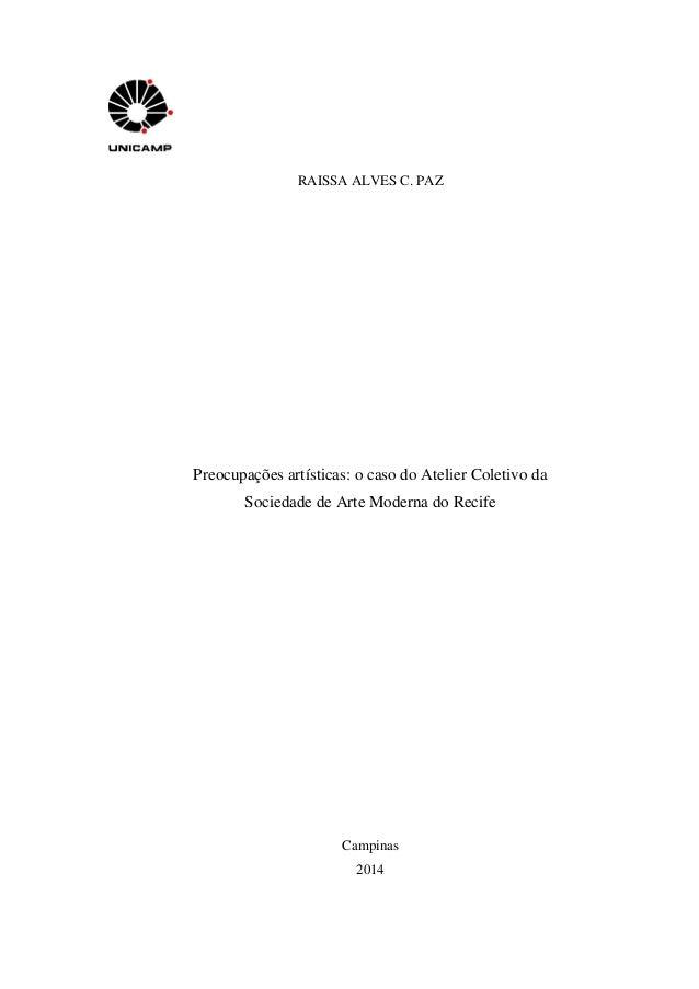 RAISSA ALVES C. PAZ Preocupações artísticas: o caso do Atelier Coletivo da Sociedade de Arte Moderna do Recife Campinas 20...