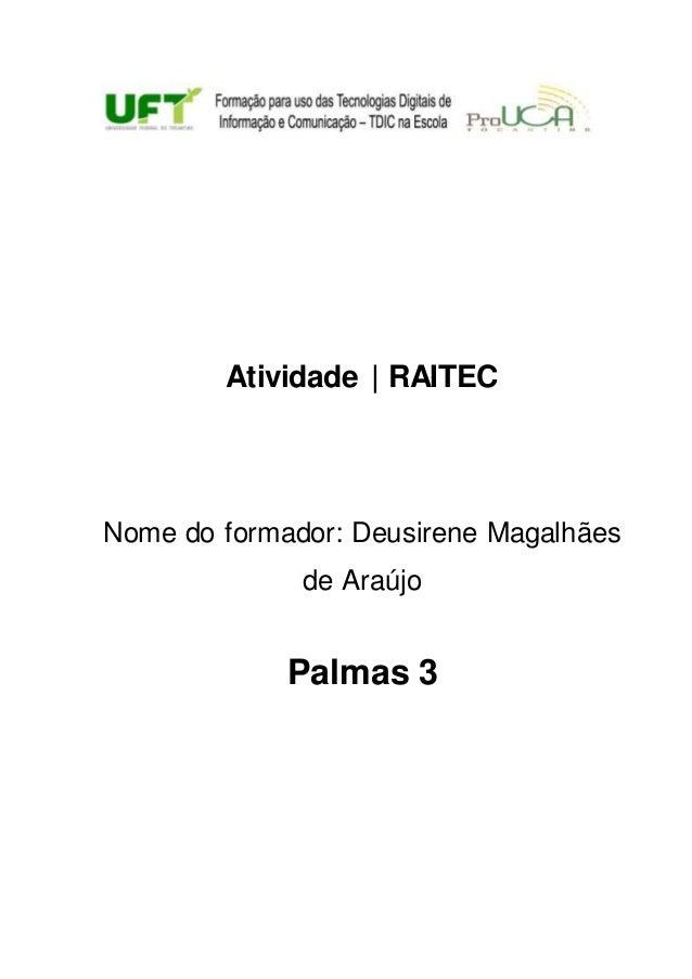 Atividade | RAITEC Nome do formador: Deusirene Magalhães de Araújo Palmas 3
